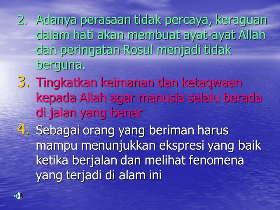 2.Adanya perasaan tidak percaya, keraguan dalam hati akan membuat ayat-ayat Allah dan peringatan Rosul menjadi tidak berguna. 3. Tingkatkan keimanan d