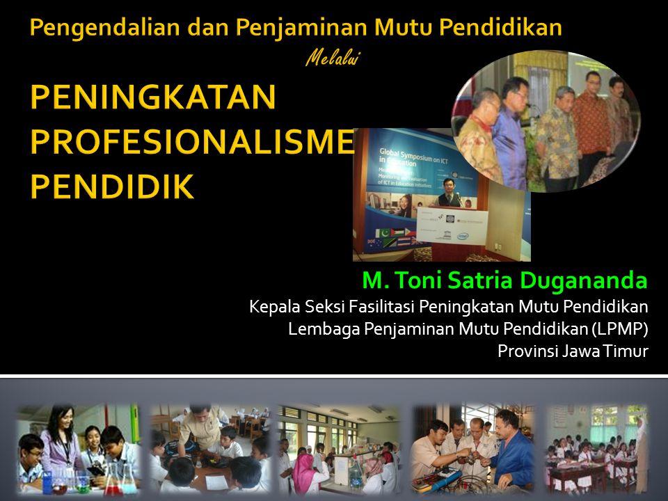 M. Toni Satria Dugananda Kepala Seksi Fasilitasi Peningkatan Mutu Pendidikan Lembaga Penjaminan Mutu Pendidikan (LPMP) Provinsi Jawa Timur