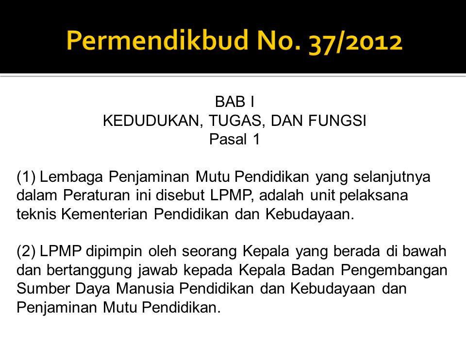 BAB I KEDUDUKAN, TUGAS, DAN FUNGSI Pasal 1 (1) Lembaga Penjaminan Mutu Pendidikan yang selanjutnya dalam Peraturan ini disebut LPMP, adalah unit pelak