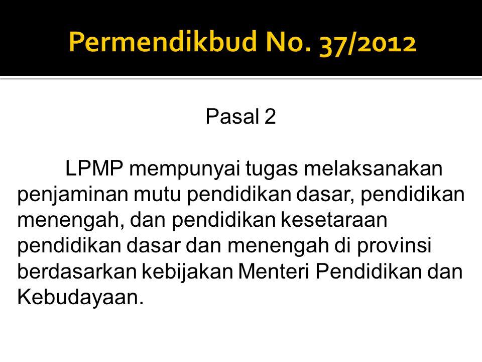 Pasal 2 LPMP mempunyai tugas melaksanakan penjaminan mutu pendidikan dasar, pendidikan menengah, dan pendidikan kesetaraan pendidikan dasar dan meneng