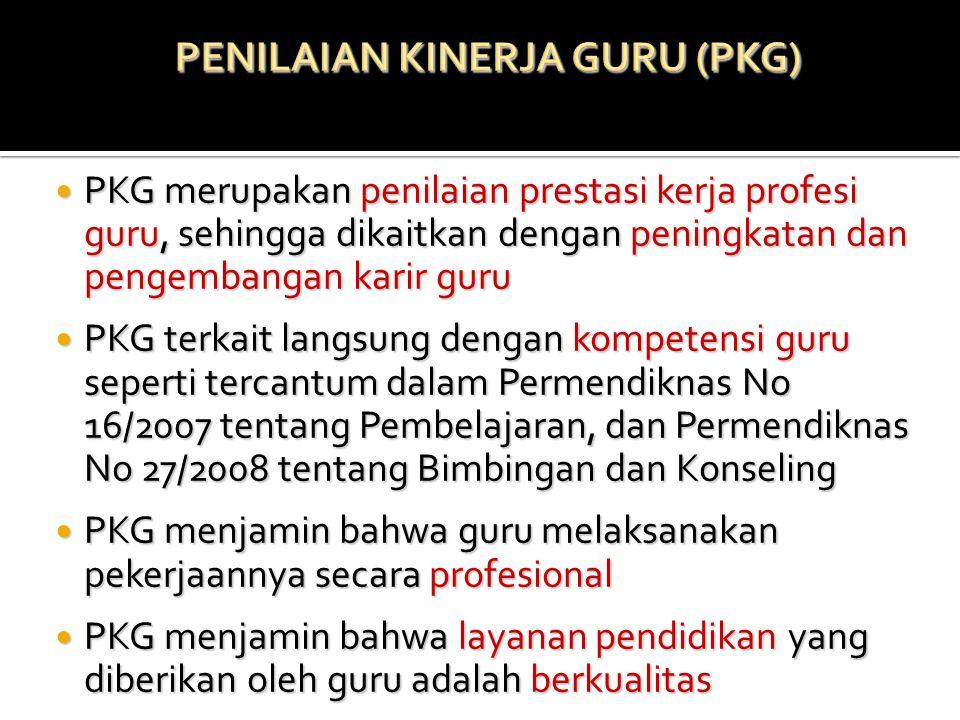  PKG merupakan penilaian prestasi kerja profesi guru, sehingga dikaitkan dengan peningkatan dan pengembangan karir guru  PKG terkait langsung dengan
