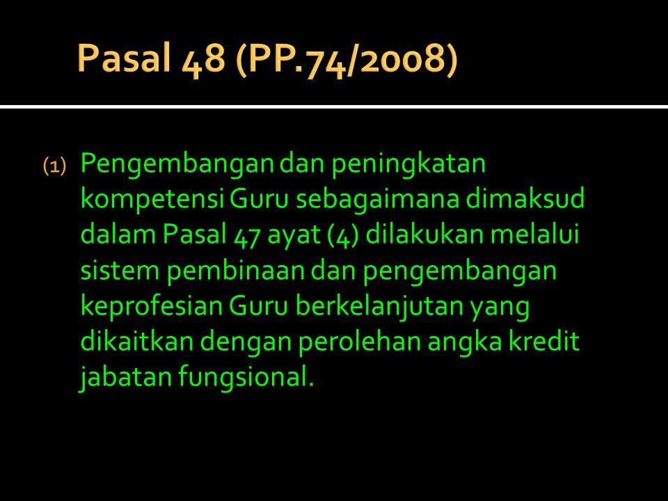 (1) Pengembangan dan peningkatan kompetensi Guru sebagaimana dimaksud dalam Pasal 47 ayat (4) dilakukan melalui sistem pembinaan dan pengembangan kepr