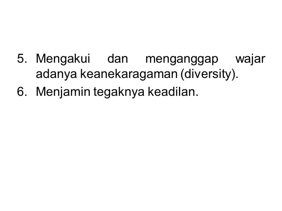 5.Mengakui dan menganggap wajar adanya keanekaragaman (diversity). 6.Menjamin tegaknya keadilan.