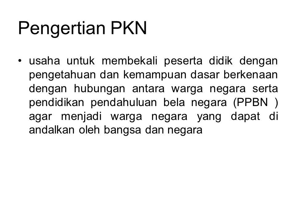 Pengertian PKN •usaha untuk membekali peserta didik dengan pengetahuan dan kemampuan dasar berkenaan dengan hubungan antara warga negara serta pendidi