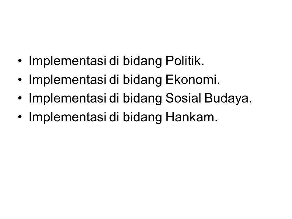 •Implementasi di bidang Politik. •Implementasi di bidang Ekonomi. •Implementasi di bidang Sosial Budaya. •Implementasi di bidang Hankam.