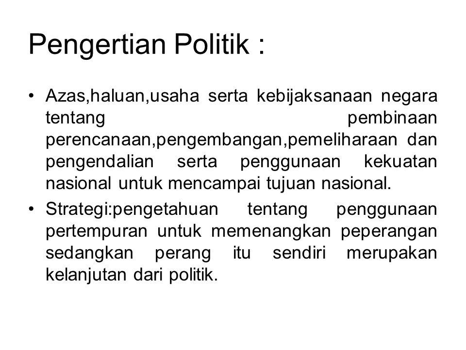 Pengertian Politik : •Azas,haluan,usaha serta kebijaksanaan negara tentang pembinaan perencanaan,pengembangan,pemeliharaan dan pengendalian serta peng