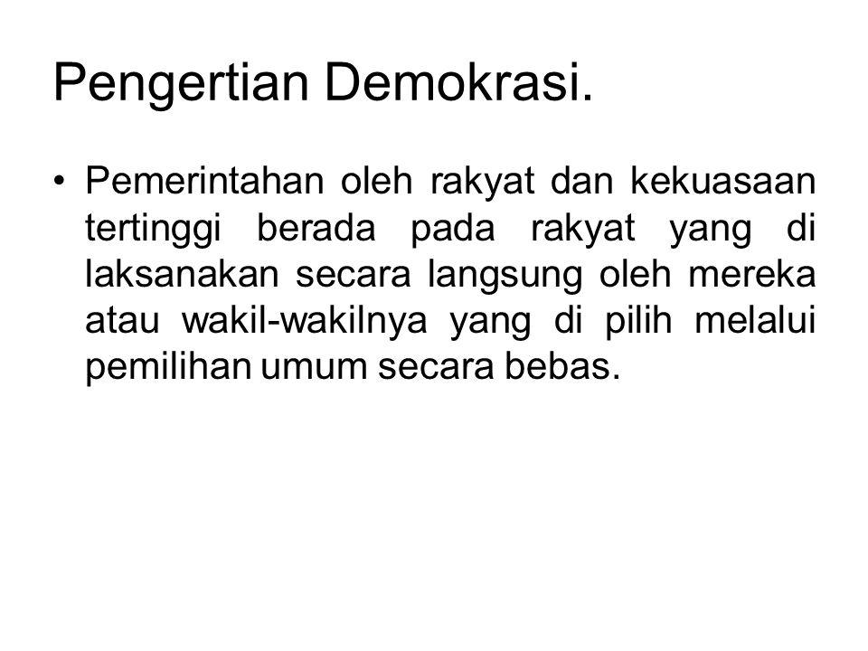 Pengertian Demokrasi. •Pemerintahan oleh rakyat dan kekuasaan tertinggi berada pada rakyat yang di laksanakan secara langsung oleh mereka atau wakil-w