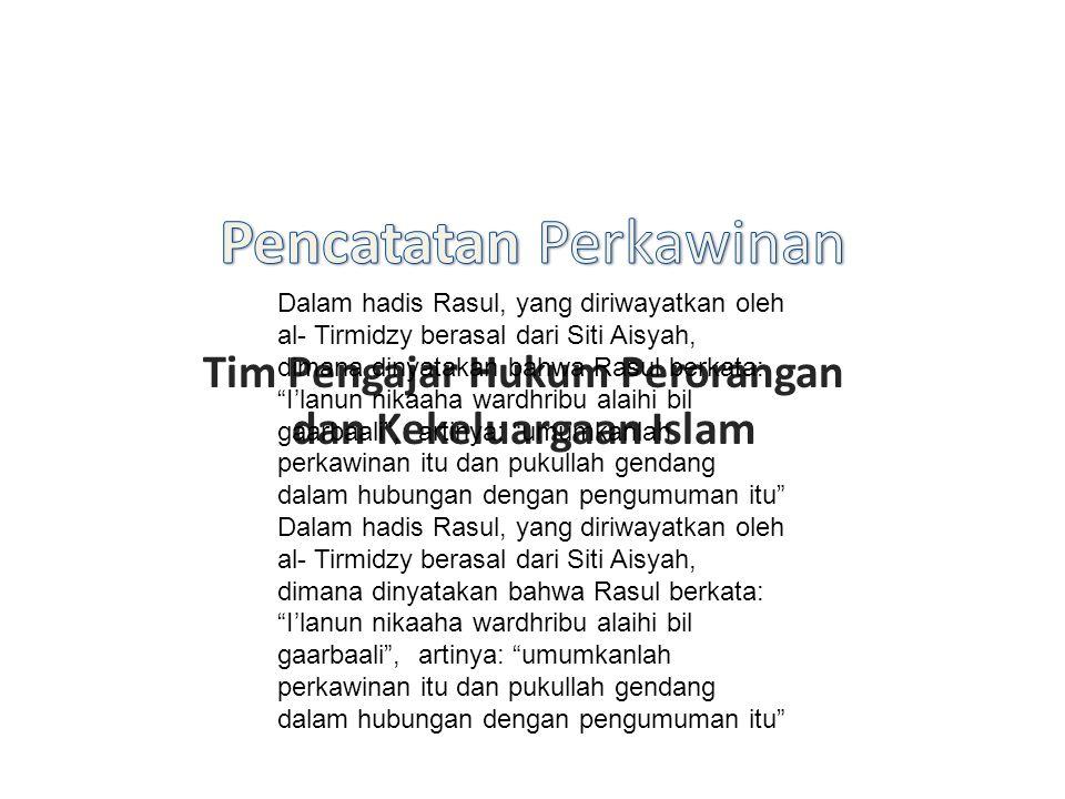 Tim Pengajar Hukum Perorangan dan Kekeluargaan Islam Dalam hadis Rasul, yang diriwayatkan oleh al- Tirmidzy berasal dari Siti Aisyah, dimana dinyataka