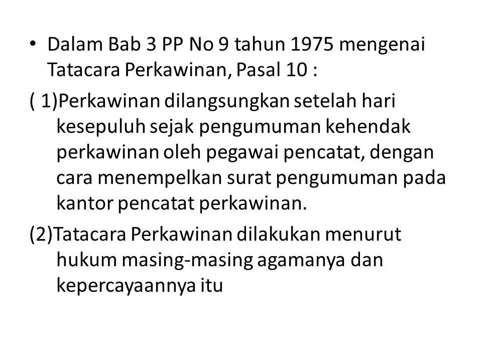 • Dalam Bab 3 PP No 9 tahun 1975 mengenai Tatacara Perkawinan, Pasal 10 : ( 1)Perkawinan dilangsungkan setelah hari kesepuluh sejak pengumuman kehenda
