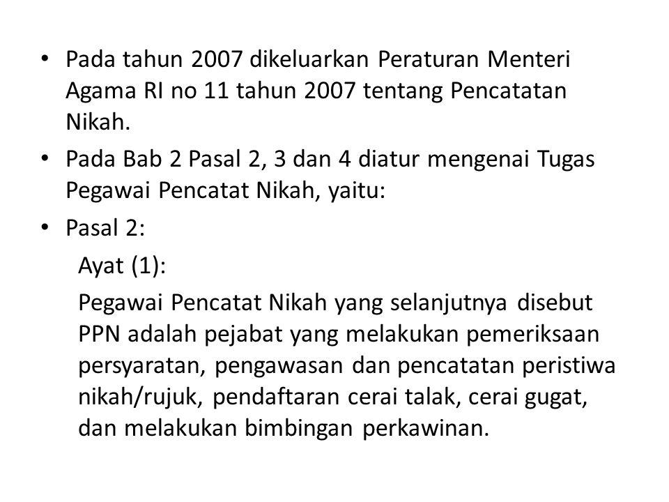• Pada tahun 2007 dikeluarkan Peraturan Menteri Agama RI no 11 tahun 2007 tentang Pencatatan Nikah. • Pada Bab 2 Pasal 2, 3 dan 4 diatur mengenai Tuga