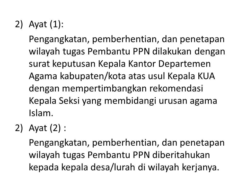 2)Ayat (1): Pengangkatan, pemberhentian, dan penetapan wilayah tugas Pembantu PPN dilakukan dengan surat keputusan Kepala Kantor Departemen Agama kabu