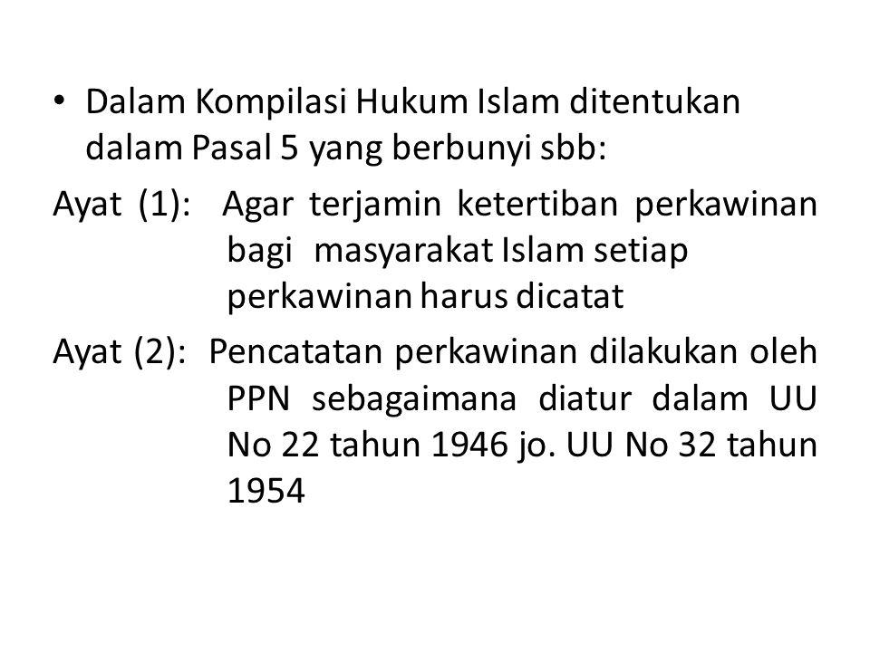 • Dalam Kompilasi Hukum Islam ditentukan dalam Pasal 5 yang berbunyi sbb: Ayat (1): Agar terjamin ketertiban perkawinan bagi masyarakat Islam setiap p