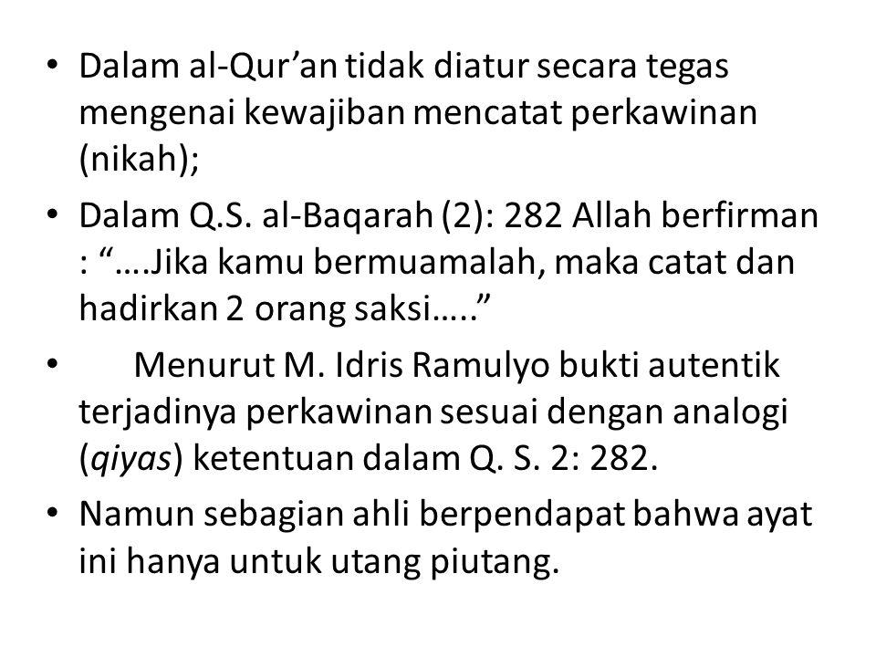 """• Dalam al-Qur'an tidak diatur secara tegas mengenai kewajiban mencatat perkawinan (nikah); • Dalam Q.S. al-Baqarah (2): 282 Allah berfirman : """"….Jika"""