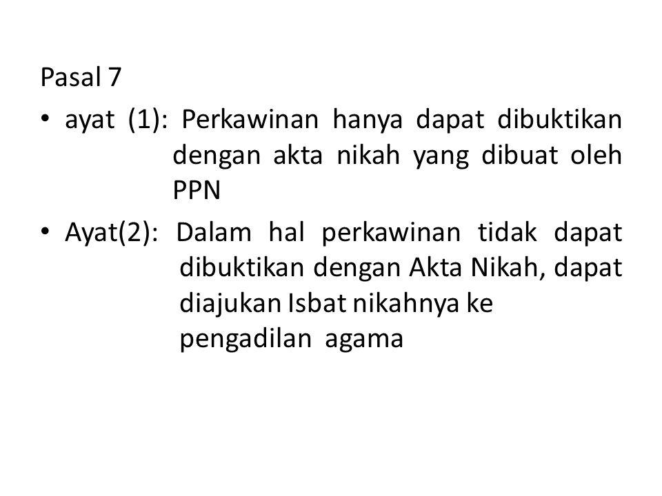 Pasal 7 • ayat (1): Perkawinan hanya dapat dibuktikan dengan akta nikah yang dibuat oleh PPN • Ayat(2): Dalam hal perkawinan tidak dapat dibuktikan de