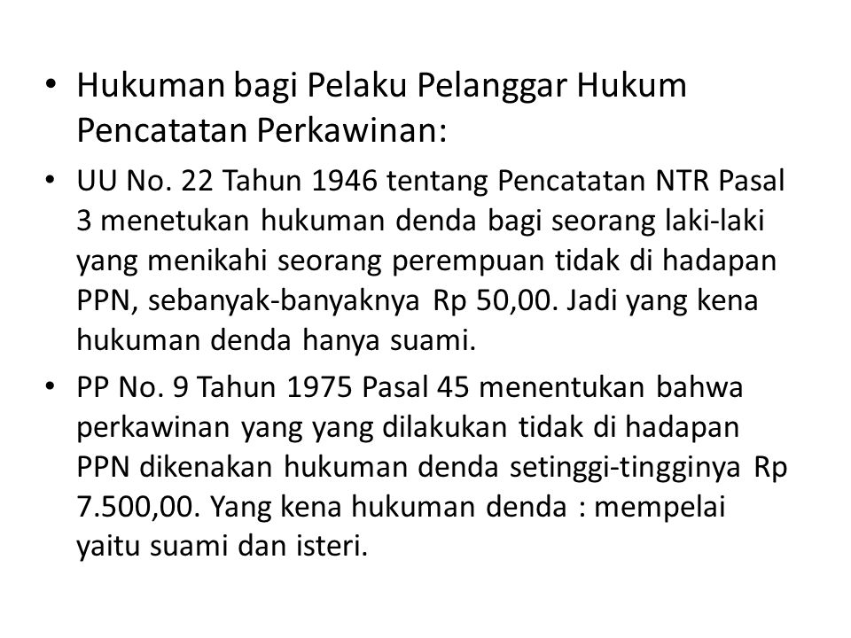 • Hukuman bagi Pelaku Pelanggar Hukum Pencatatan Perkawinan: • UU No. 22 Tahun 1946 tentang Pencatatan NTR Pasal 3 menetukan hukuman denda bagi seoran