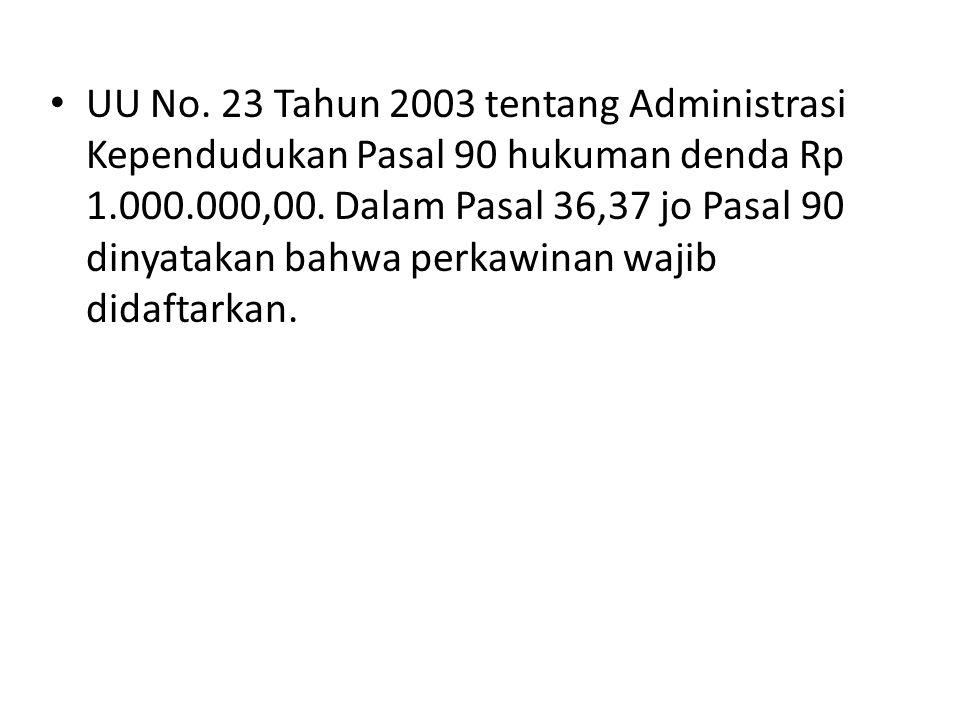 • UU No. 23 Tahun 2003 tentang Administrasi Kependudukan Pasal 90 hukuman denda Rp 1.000.000,00. Dalam Pasal 36,37 jo Pasal 90 dinyatakan bahwa perkaw