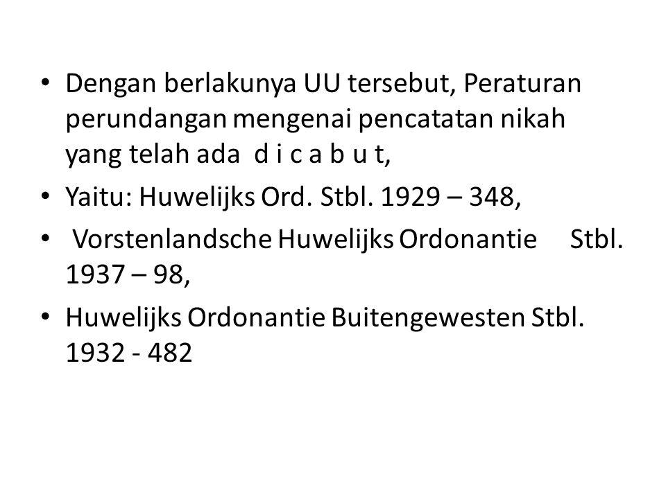• Dengan berlakunya UU tersebut, Peraturan perundangan mengenai pencatatan nikah yang telah ada d i c a b u t, • Yaitu: Huwelijks Ord. Stbl. 1929 – 34