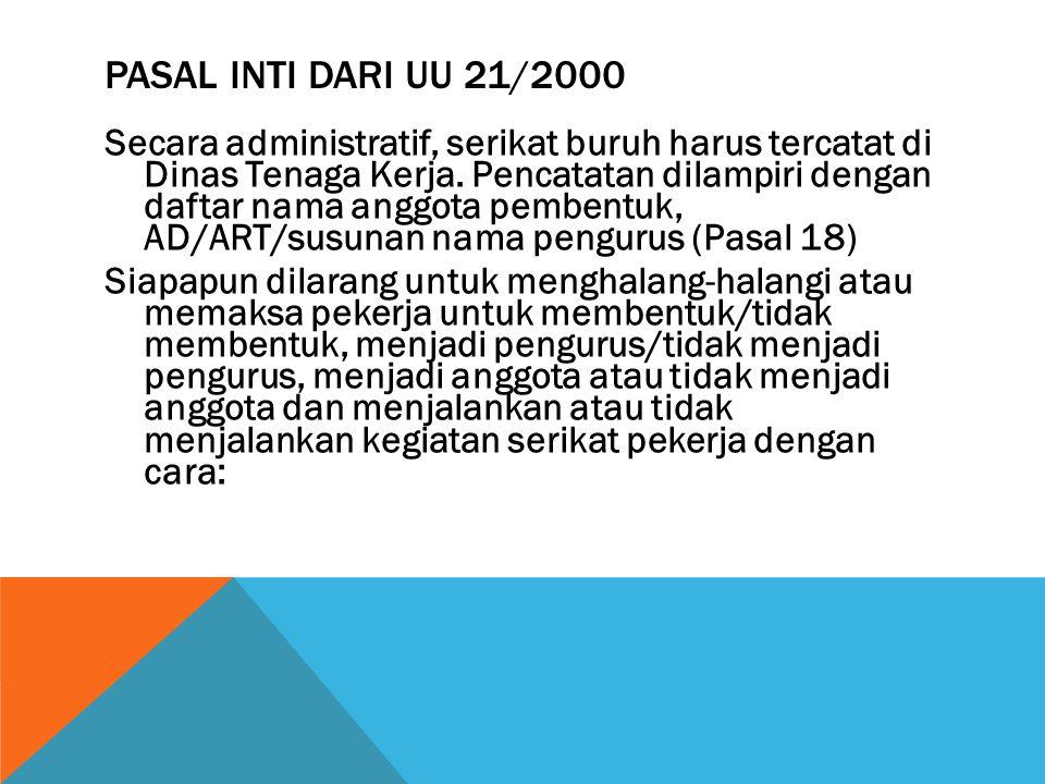 PASAL INTI DARI UU 21/2000 Secara administratif, serikat buruh harus tercatat di Dinas Tenaga Kerja.