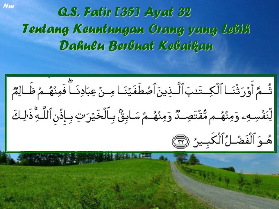 Q.S. Fatir [35] Ayat 32 Tentang Keuntungan Orang yang Lebih Dahulu Berbuat Kebaikan Nur