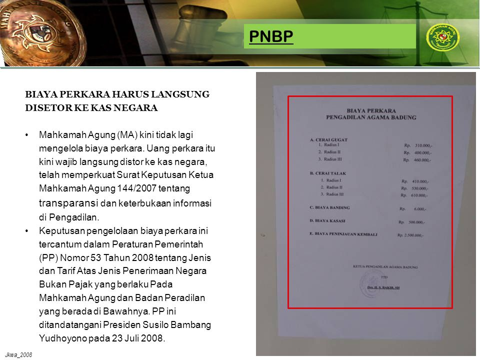 Jkwa_2008 PNBP BIAYA PERKARA HARUS LANGSUNG DISETOR KE KAS NEGARA •Mahkamah Agung (MA) kini tidak lagi mengelola biaya perkara. Uang perkara itu kini
