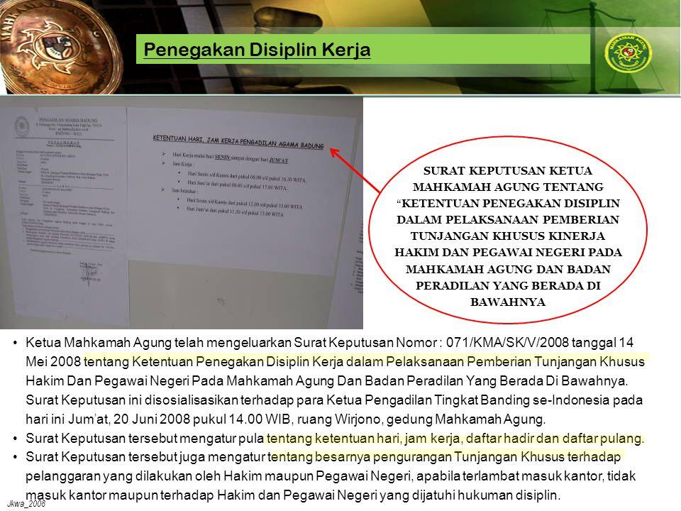 Jkwa_2008 Penegakan Disiplin Kerja •Ketua Mahkamah Agung telah mengeluarkan Surat Keputusan Nomor : 071/KMA/SK/V/2008 tanggal 14 Mei 2008 tentang Kete