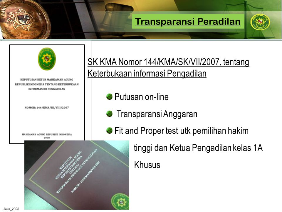 Jkwa_2008 • Agustus 2007 – Agustus 2008, sebanyak 1,807 hakim telah mengikuti pelatihan Pedoman Perilaku Hakim • Pelatihan dilakukan di seluruh wilayah Indonesia dalam 23 sesi Pedoman Perilaku Hakim Pelatihan bagi Pelatih (ToT) Pedoman Perilaku Hakim