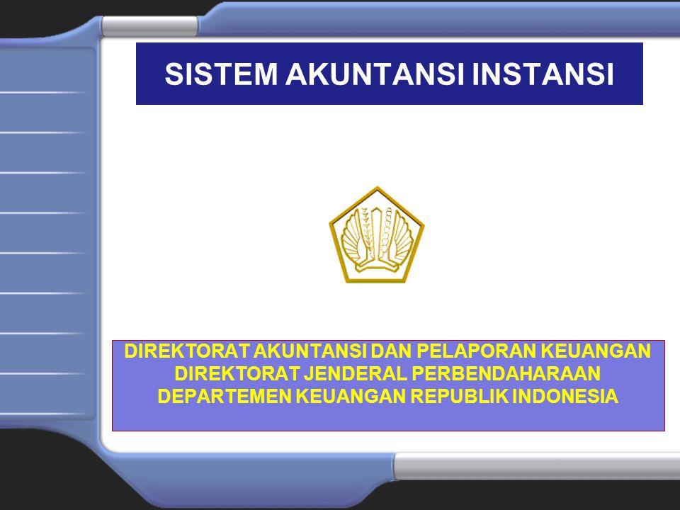 SISTEM AKUNTANSI INSTANSI DIREKTORAT AKUNTANSI DAN PELAPORAN KEUANGAN DIREKTORAT JENDERAL PERBENDAHARAAN DEPARTEMEN KEUANGAN REPUBLIK INDONESIA