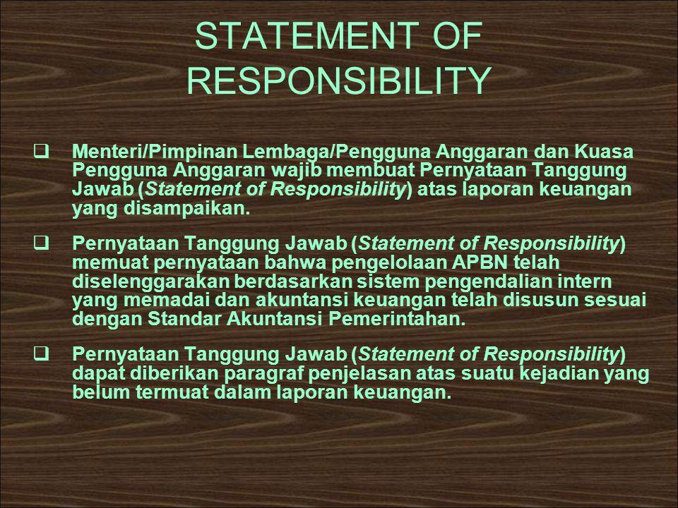 STATEMENT OF RESPONSIBILITY  Menteri/Pimpinan Lembaga/Pengguna Anggaran dan Kuasa Pengguna Anggaran wajib membuat Pernyataan Tanggung Jawab (Statemen
