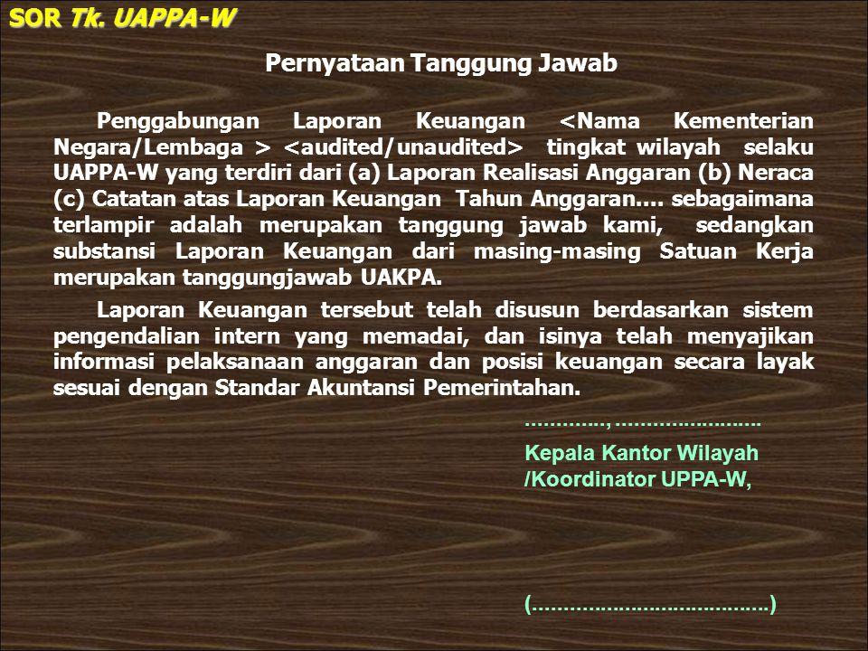 Pernyataan Tanggung Jawab SOR Tk. UAPPA-W Penggabungan Laporan Keuangan tingkat wilayah selaku UAPPA-W yang terdiri dari (a) Laporan Realisasi Anggara
