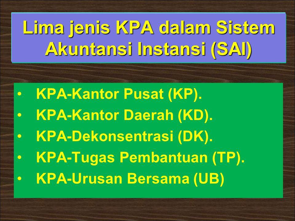 Lima jenis KPA dalam Sistem Akuntansi Instansi (SAI) •KPA-Kantor Pusat (KP). •KPA-Kantor Daerah (KD). •KPA-Dekonsentrasi (DK). •KPA-Tugas Pembantuan (