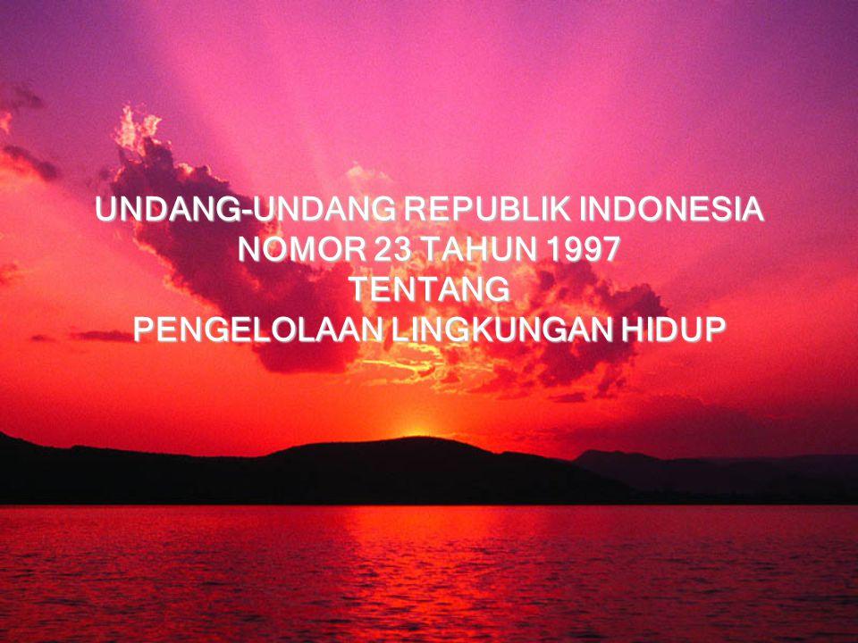 UNDANG-UNDANG REPUBLIK INDONESIA NOMOR 23 TAHUN 1997 TENTANG PENGELOLAAN LINGKUNGAN HIDUP