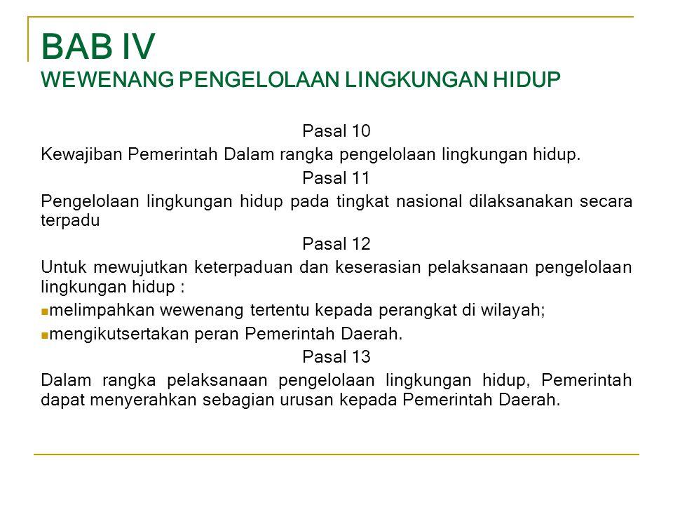 BAB IV WEWENANG PENGELOLAAN LINGKUNGAN HIDUP Pasal 10 Kewajiban Pemerintah Dalam rangka pengelolaan lingkungan hidup. Pasal 11 Pengelolaan lingkungan