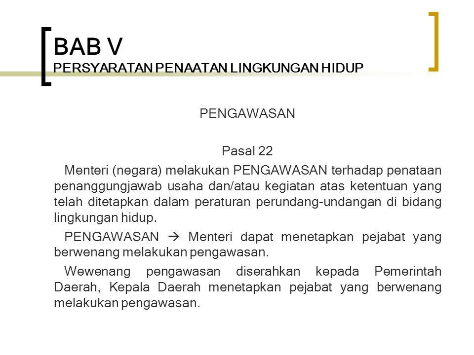 BAB V PERSYARATAN PENAATAN LINGKUNGAN HIDUP PENGAWASAN Pasal 22 Menteri (negara) melakukan PENGAWASAN terhadap penataan penanggungjawab usaha dan/atau