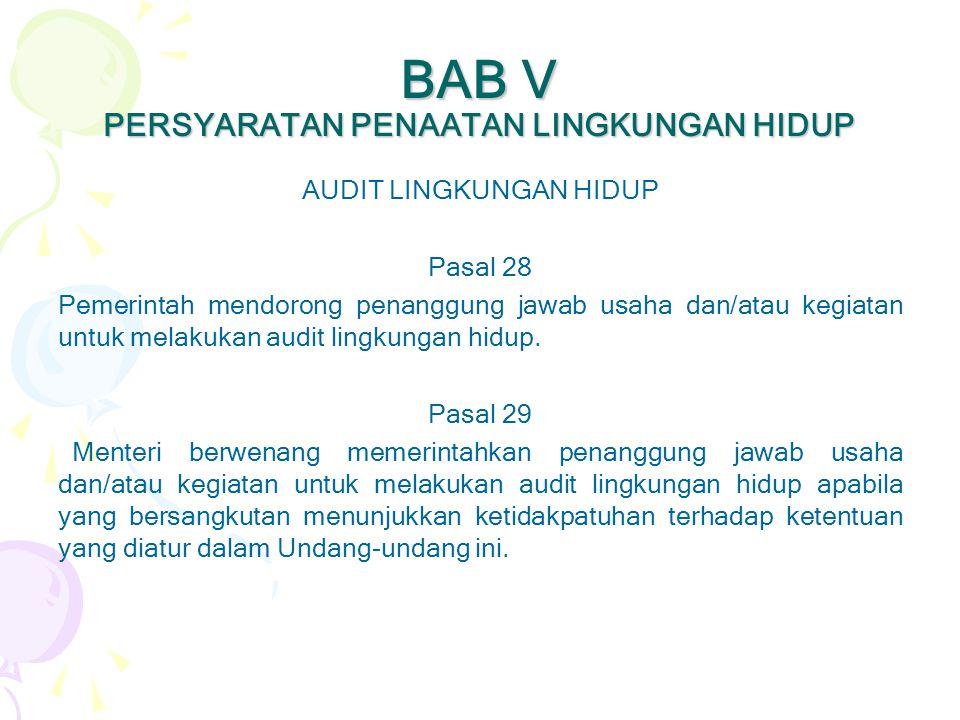 BAB V PERSYARATAN PENAATAN LINGKUNGAN HIDUP AUDIT LINGKUNGAN HIDUP Pasal 28 Pemerintah mendorong penanggung jawab usaha dan/atau kegiatan untuk melaku