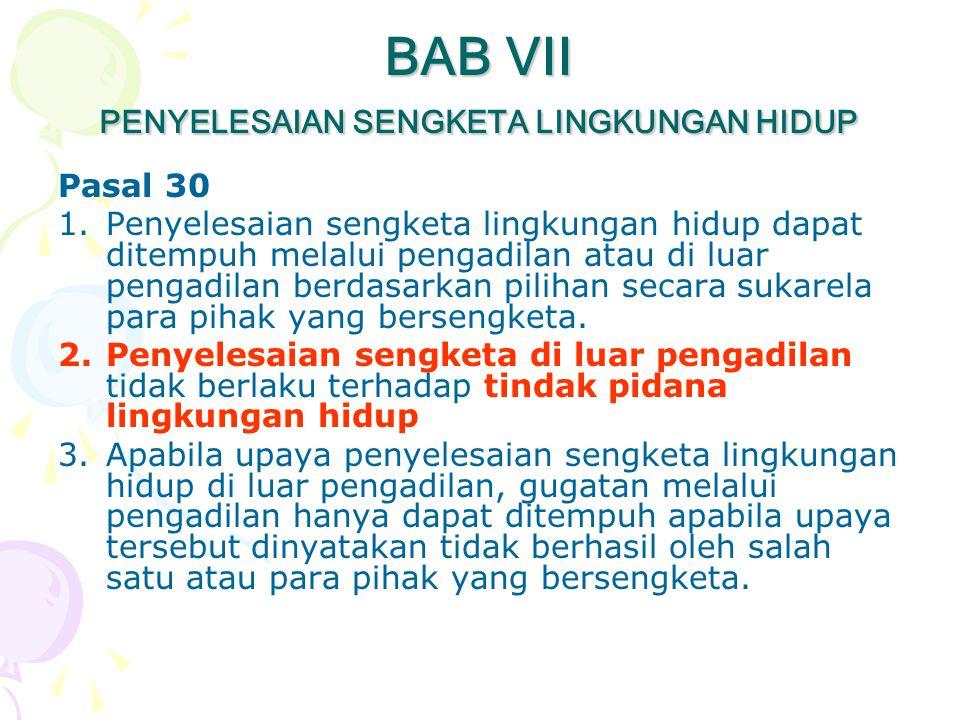 BAB VII PENYELESAIAN SENGKETA LINGKUNGAN HIDUP Pasal 30 1.Penyelesaian sengketa lingkungan hidup dapat ditempuh melalui pengadilan atau di luar pengad