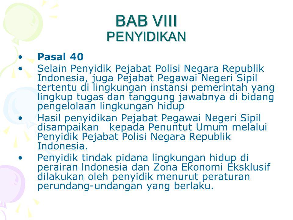 BAB VIII PENYIDIKAN •Pasal 40 •Selain Penyidik Pejabat Polisi Negara Republik Indonesia, juga Pejabat Pegawai Negeri Sipil tertentu di lingkungan inst