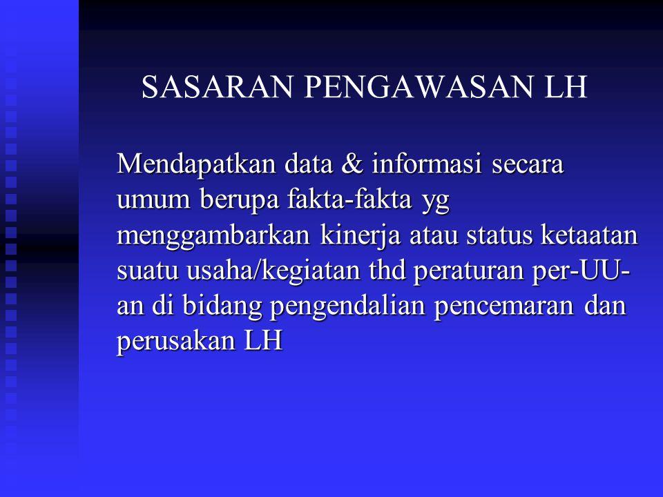 TUJUAN PENGAWASAN LH Untuk memantau, mengevaluasi dan menetapkan status ketaatan penanggung jawab usaha dan/atau kegiatan thd kewajiban yang tercantum