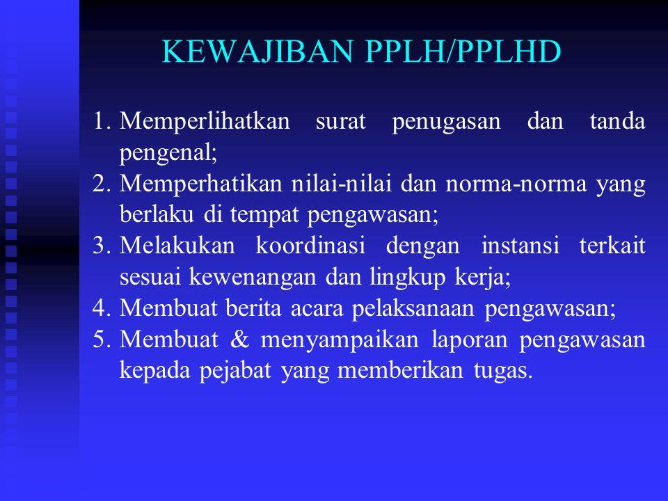 KEWENANGAN PPLH/PPLHD 1. 1.Pemantauan usaha dan/kegiatan yg potensi mencemari/merusak lingkungan; 2. 2.Meminta keterangan pihak penanggung jawab kegia