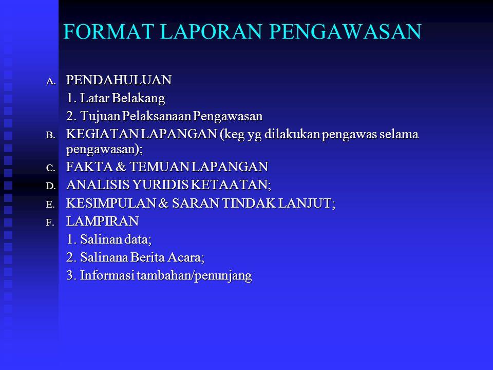 a. Laporan pengawasan lingkungan hidup dengan format baku (Lampiran II Kepmen LH No.56 Th 2002); b.Berita Acara setiap kegiatan dalam pengawasan lingk