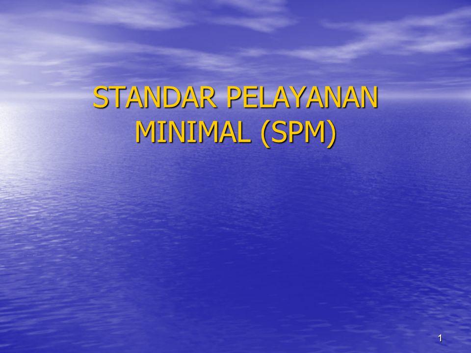 2 DEFINISI • SPM adalah ketentuan tentang jenis dan mutu pelayanan dasar yang merupakan urusan wajib pemerintah yang berhak diperoleh setiap warga secara minimal.