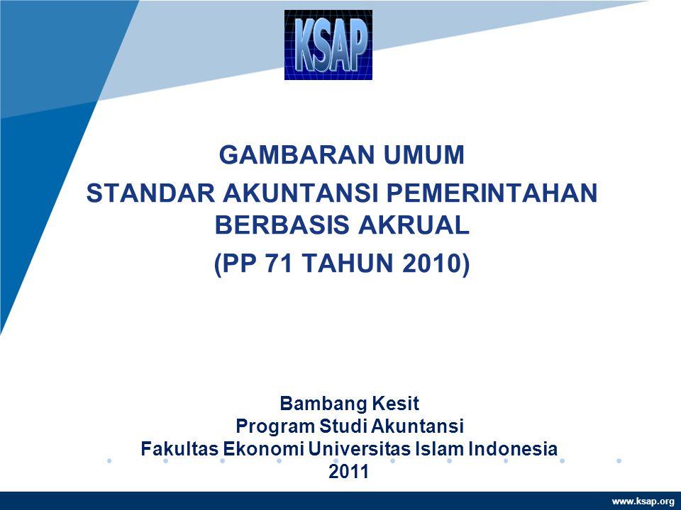 www.ksap.org GAMBARAN UMUM STANDAR AKUNTANSI PEMERINTAHAN BERBASIS AKRUAL (PP 71 TAHUN 2010) Bambang Kesit Program Studi Akuntansi Fakultas Ekonomi Un