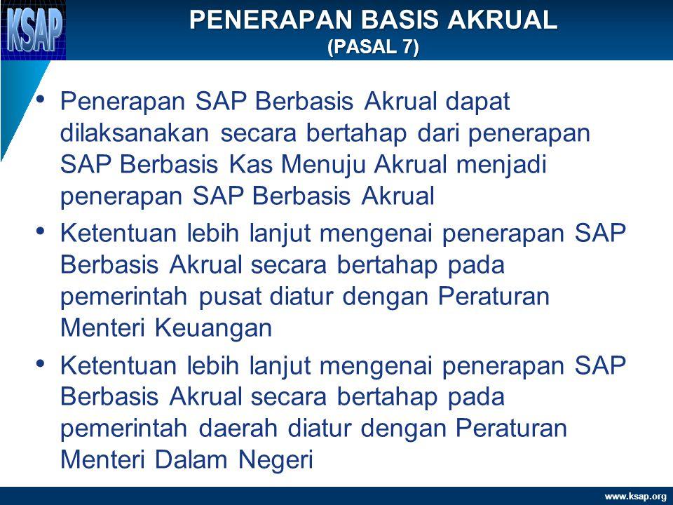 www.ksap.org • Penerapan SAP Berbasis Akrual dapat dilaksanakan secara bertahap dari penerapan SAP Berbasis Kas Menuju Akrual menjadi penerapan SAP Be