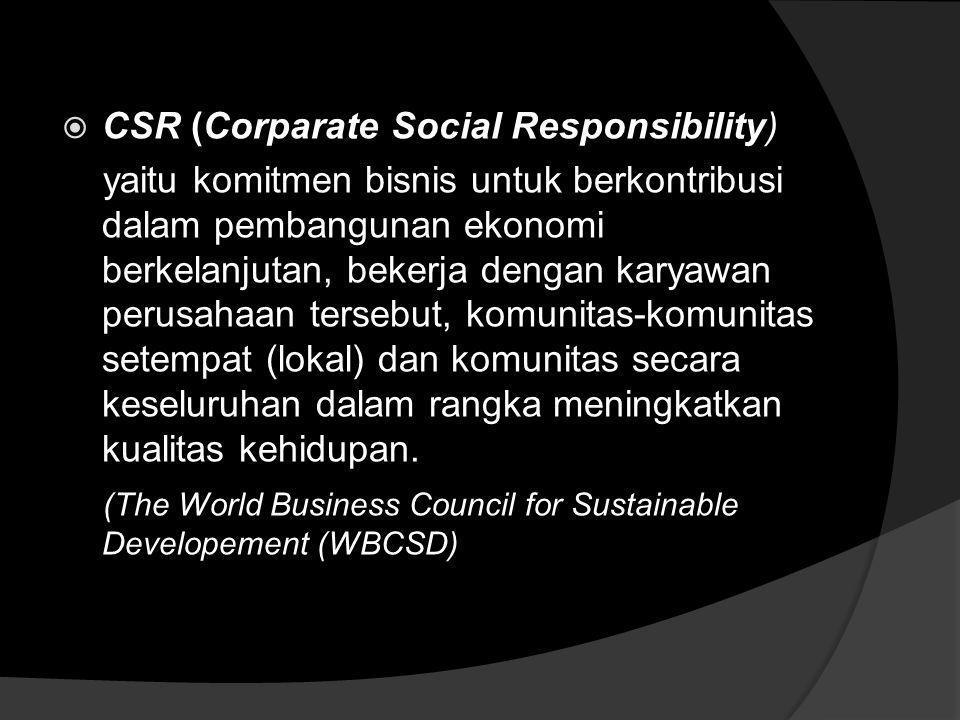 TANGGUNG JAWAB SOSIAL PERUSAHAAN Tanggung Jawab Sosial Perusahaan atau Corparate Social Responsibility (CSR) merupakan komitmen usaha untuk bertindak