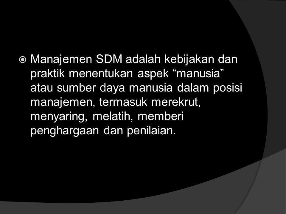 PENGERTIAN MSDM Manajemen SDM adalah perencanaan, pengorganisasian, pengarahan, dan pengawasan, pemberian kompensasi, pengintegrasian dan pemeliharaan