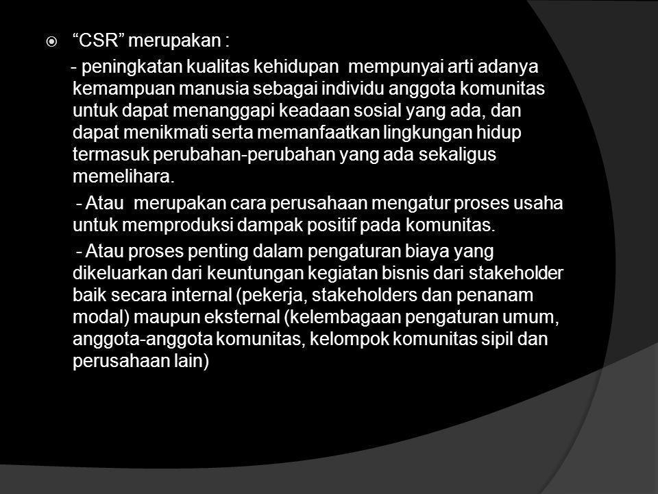  CSR (Corparate Social Responsibility) yaitu komitmen bisnis untuk berkontribusi dalam pembangunan ekonomi berkelanjutan, bekerja dengan karyawan per