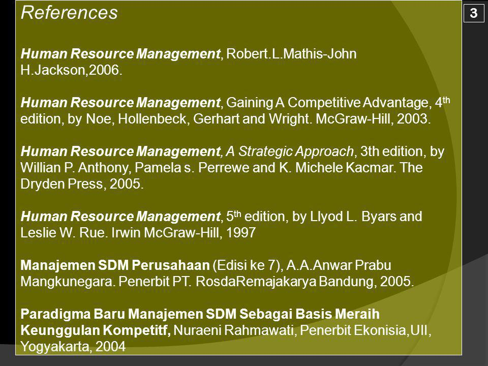 References Human Resource Management, Robert.L.Mathis-John H.Jackson,2006.