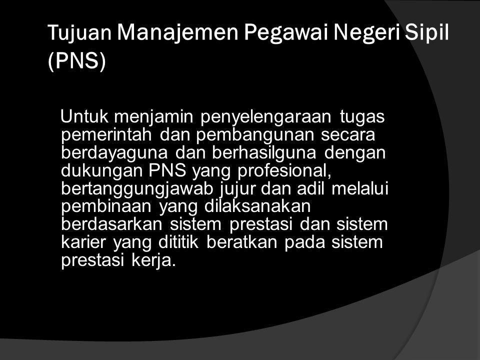 Manajemen Pegawai Negeri Sipil (PNS) Keseluruhan upaya untuk meningkatkan efisiensi,efektivitas dan derajat profesionalisme penyelenggaraan tugas,fung