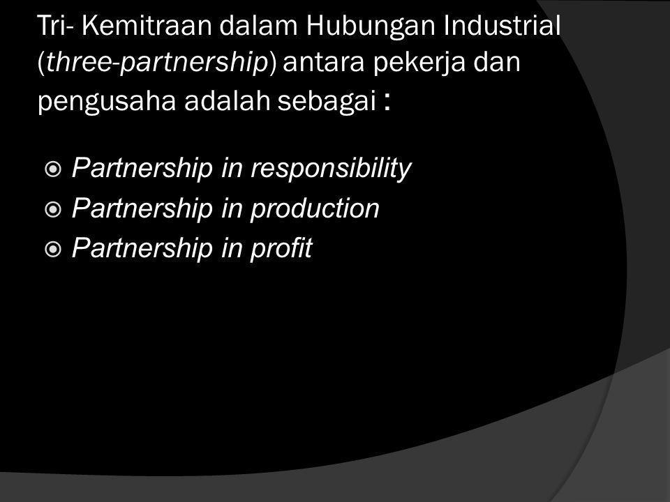 c. Tujuan Hubungan Industrial 1.Menciptakan ketenangan atau ketentraman kerja serta ketenangan usaha; 2. meningkatkan produksi; 3. meningkatkan keseja