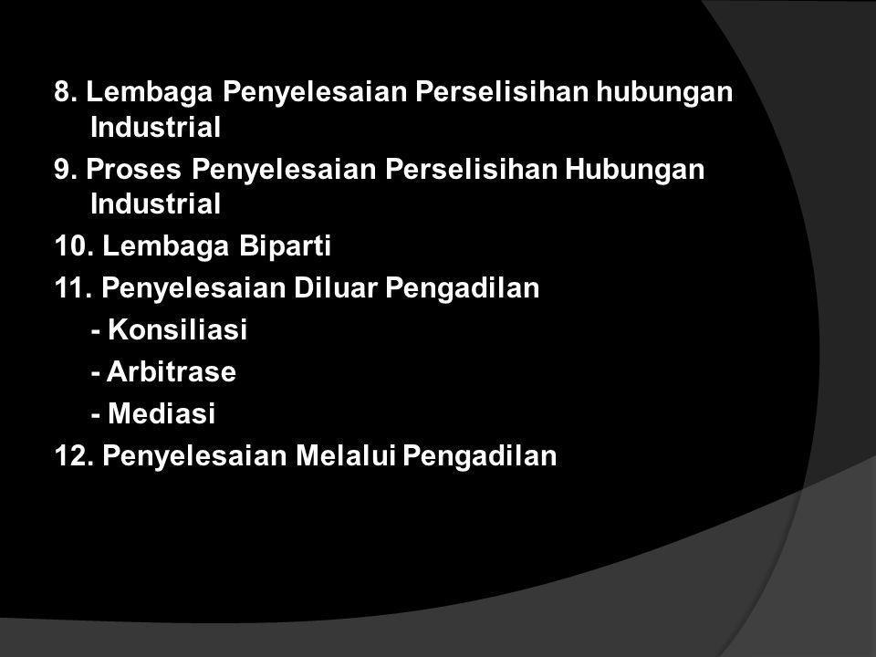 d. Sarana Untuk Melaksanakan Hubungan industrial melalui: 1. Serikat Pekerja 2. Organisasi Pengusaha 3. Lembaga Kerjasama Bipartit 4. Lembaga Kerjasam