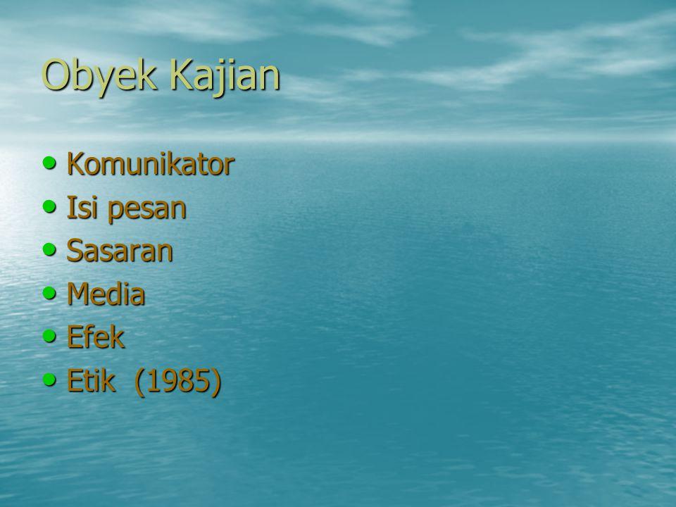 Obyek Kajian • Komunikator • Isi pesan • Sasaran • Media • Efek • Etik (1985)